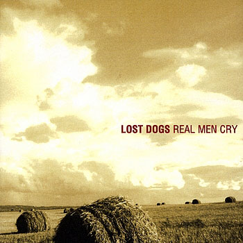 Lost Dogs ~ Real Men Cry